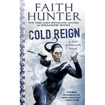 Cold Reign - A Jane Yellowrock Novel by Faith Hunter - 9781101991404 B