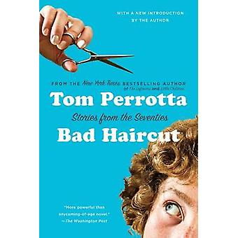 Bad Haircut - Stories from the Seventies by Tom Perrotta - 97812500100
