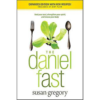 The Daniel Fast - Feed Your Soul - Strengthen Your Spirit - and Renew