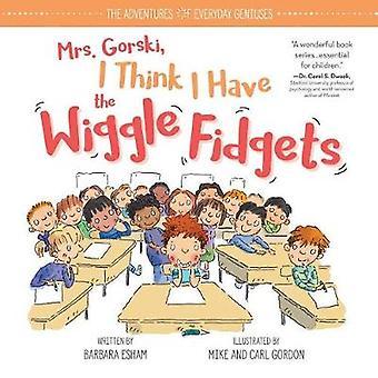 Mrs. Gorski I Think I Have the Wiggle Fidgets by Barbara Esham - 9781