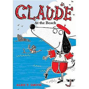 Claude at the Beach by Alex T Smith - Alex T Smith - 9781561457038 Bo