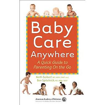Baby Care Anywhere - A Quick Guide to Parenting on the Go by Benjamin
