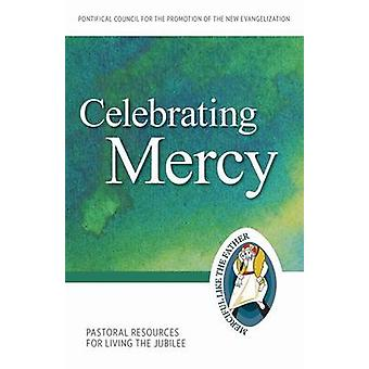 Celebrating Mercy - Pastoral Resources for Living the Jubilee by Ponti