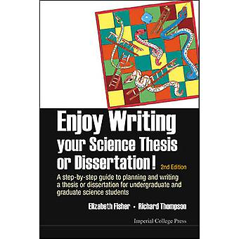 Enjoy Writing Your Science Thesis or Dissertation! - A Step by Step Gu