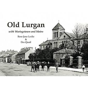 Old Lurgan - With Waringstown and Moira by Rose Jane Leslie - Des Quai