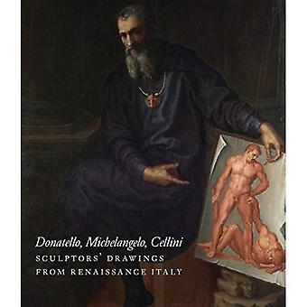 Donatello, Michelangelo, Cellini: Sculptors' Drawings from the Italian Renaissance