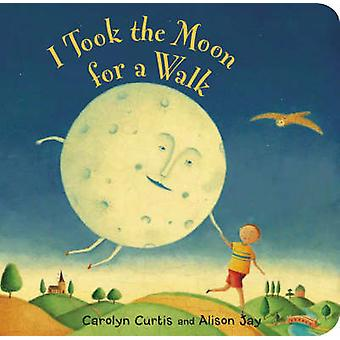 I Took the Moon for a Walk by Carolyn Curtis & Alison Jay