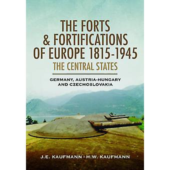 The Forts and Fortifications of Europe 18151945  The Central States by J. E. Kaufmann & H. W. Kaufmann
