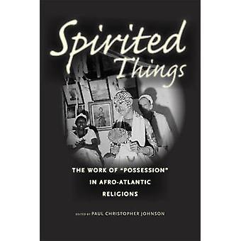 Spirited Things - The Work of  -Possession - in Afro-Atlantic Religions