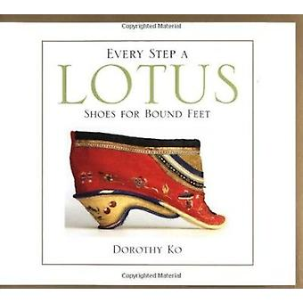 Every Step a Lotus - Shoes for Bound Feet by Dorothy Ko - 978052023284