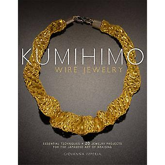 Kumihimo Wire Jewelry - Essential Techniques + 20 Jewelry Projects for