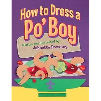 Hur man klär en Po Boy av Johnette Downing - 9781455617197 bok