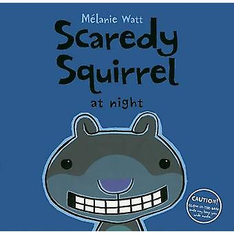 Scaredy Squirrel at Night by Melanie Watt - Melanie Watt - 9781554532
