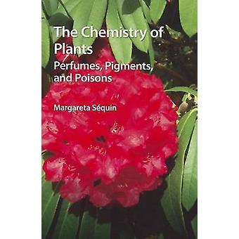 Die Chemie der Pflanzen - Parfums - Pigmente- und Gifte durch Margare