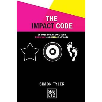 The Impact Code - 50 Ways to Enhance Your Presence and Impact at Work