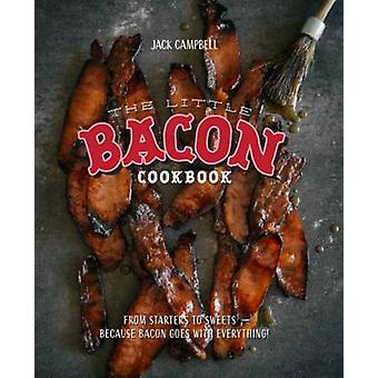 The Little Bacon Cookbook - From Starters to Sweets y Because Bacon Go