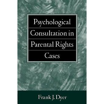 Psychological Consultation in Parental Rights Cases by Frank J. Dyer