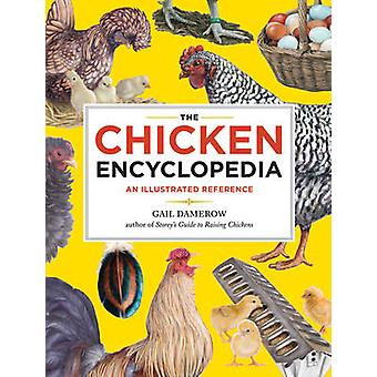 The Chicken Encyclopedia - An Illustrated Reference by Gail Damerow -