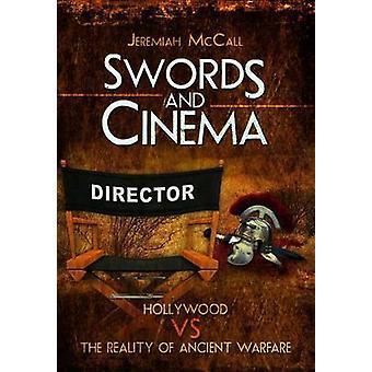 Schwerter und Kino - Hollywood Vs Realität der antiken Kriegsführung von Jer