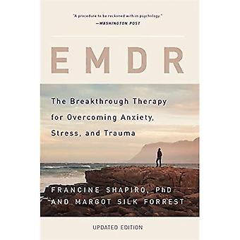 EMDR: The Breakthrough Therapy for Overcoming Anxiety, Stress, and Trauma