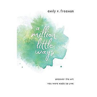 En miljon små sätt: Avslöja den Art du har gjorts att leva