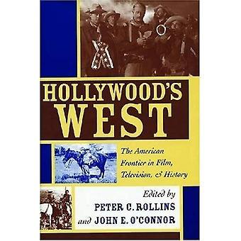 Ouest Hollywood: la frontière américaine en cinéma, télévision et l'histoire (Film et histoire)