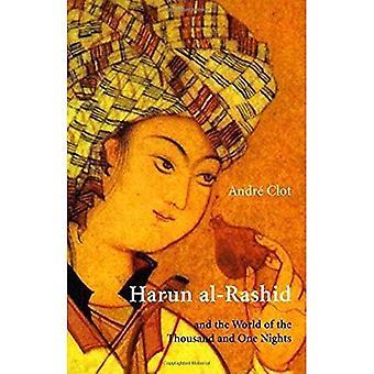 Haroen Al-Rashid: en de wereld van de duizend en één nachten