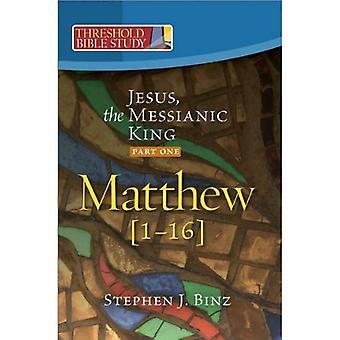 Jesus, the Messianic King--Part One: Matthew 1-16 (Threshold Bible Study)