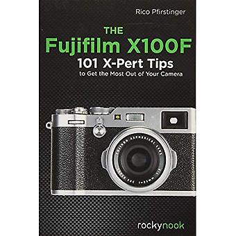 The Fujifilm X100f: 101 X-Pert�Tips to Get the Most Out of�Your Camera