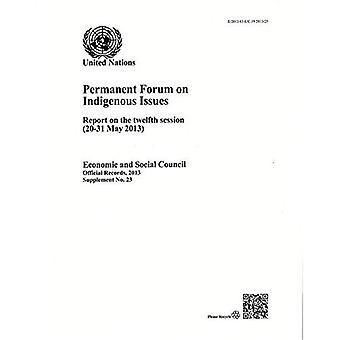 Verslag van de VN Permanent Forum over Indigeous kwesties tijdens de twaalfde vergaderperiode (officiële Records...