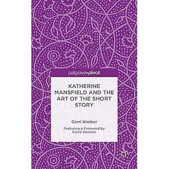 Katherine Mansfield and the Art of the Short Story by Kimber & Gerri