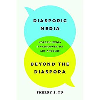 Diasporic Media beyond the Diaspora: Korean Media in Vancouver and Los Angeles