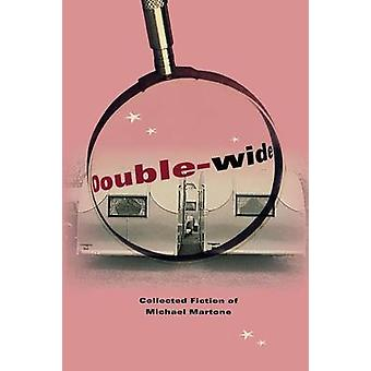 Doublewide Collected Fiction of Michael Martone by Martone & Michael
