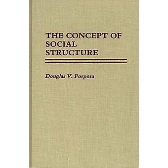Das Konzept der sozialen Struktur. von Porpora & Douglas V.