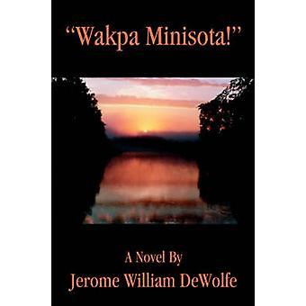 Wakpa Minisota by DeWolfe & Jerome William