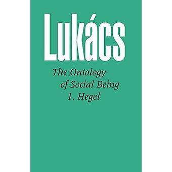 Ontology of Social Being Volume 1. Hegel by Lukacs & Georg