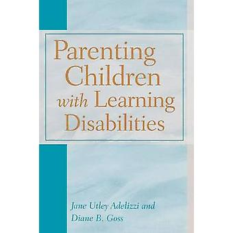 Parenting Children with Learning Disabilities by Adelizzi & Jane Utley