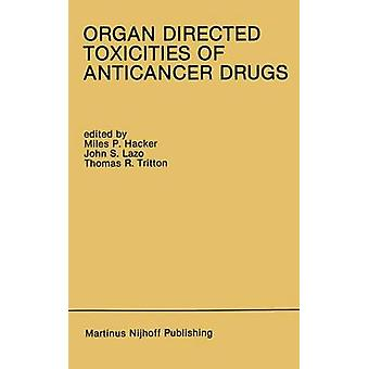 Organ Directed Toxicities of Anticancer Drugs  Proceedings of the First International Symposium on the Organ Directed Toxicities of the Anticancer Drugs Burlington Vermont USAJune 46 1987 by Hacker & Miles