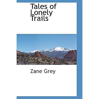 Tales of Lonely Trails by Grey & Zane