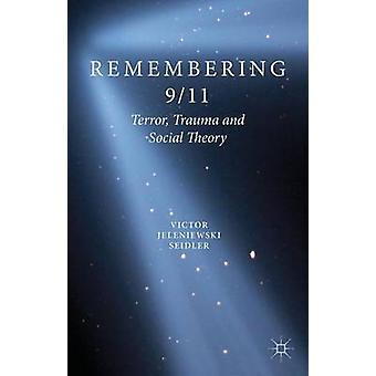 Remembering 911 Terror Trauma and Social Theory by Seidler & Victor Jeleniewski