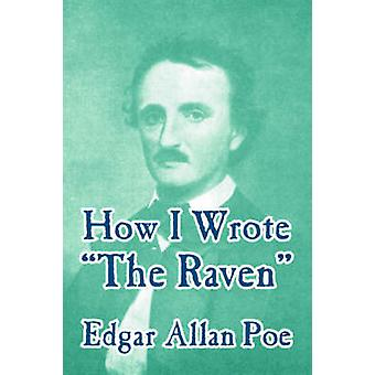 How I Wrote The Raven by Poe & Edgar & Allan