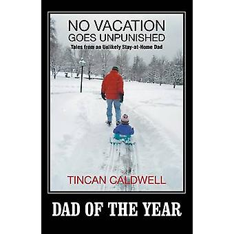 No Vacation Goes Unpunished Tales from an Unlikely StayAtHome Dad by Caldwell & Tincan