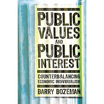 Public Values and Public Interest Counterbalancing Economic Individualism by Bozeman & Barry