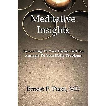 Insights méditatives connexion à votre supérieur auto pour obtenir des réponses à vos problèmes quotidiens de Pecci MD & Ernest F.
