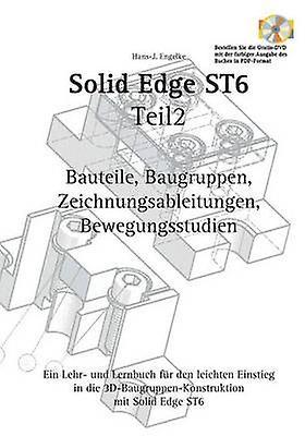 Solid Edge ST6 Synchronous Technology Teil 2 by Engelke & Hans J.