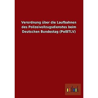 Verordnung ber die Laufbahnen des Polizeivollzugsdienstes beim Deutschen Bundestag PolBTLV por ohne Autor