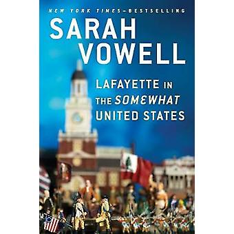 Lafayette in the Somewhat United States by Sarah Vowell - 97803995731