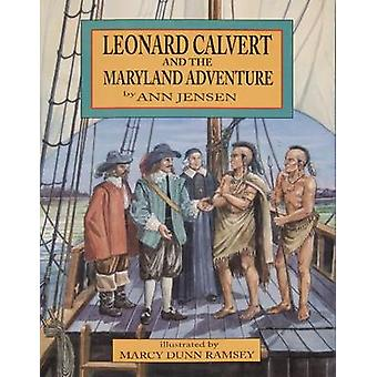 Leonard Calvert and the Maryland Adventure by Ann Jensen - Marcy Dunn