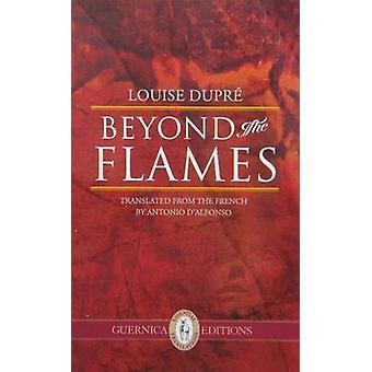 Beyond the Flames by Louise Dupre - Antonio D'Alfonso - 9781550718553