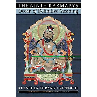 Ninth Karmapa's Ocean of Definitive Meaning (New edition) by Khenchen
